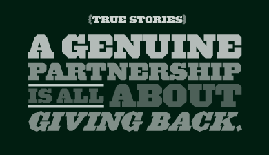 {TRUE STORIES} A genuine partnership is all about giving back.